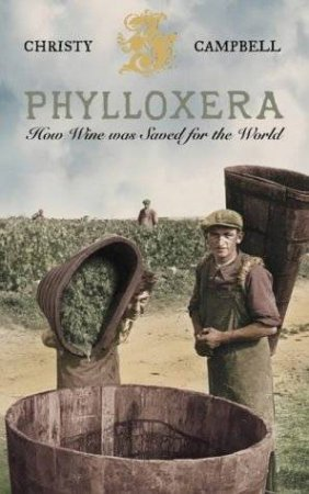 Phylloxera: How Wine Was Saved For The World by Christy Campbell