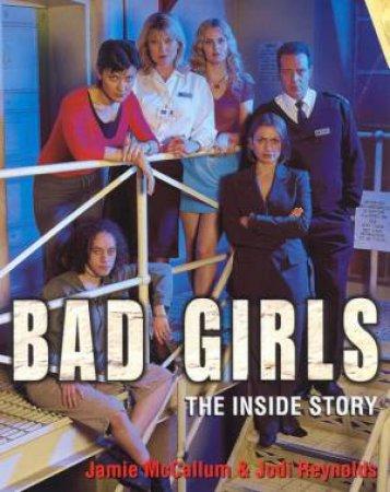 Bad Girls: The Inside Story - TV Tie-In by Jamie McCallum& Jodi Reynolds