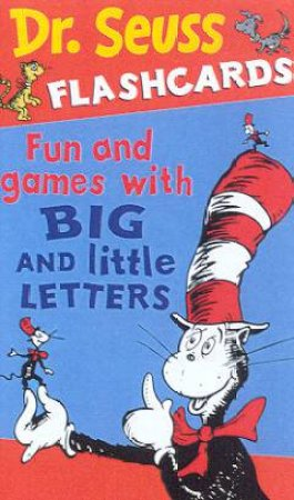 Dr Seuss Flashcards: Fun And Games With Big And Little Letters by Dr Seuss