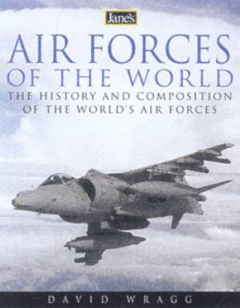 Jane's Air Forces Of The World by David Wragg