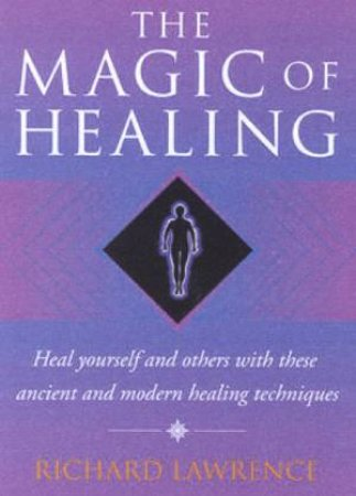 The Magic Of Healing by Dr Richard Lawrence