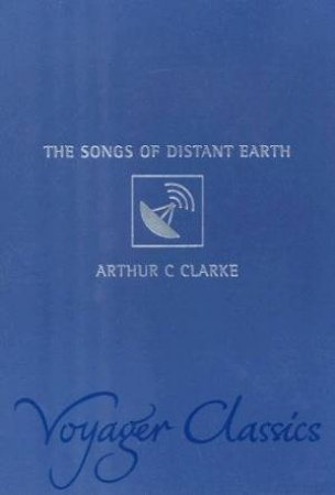 Voyager Classics: The Songs Of Distant Earth by Arthur C Clarke