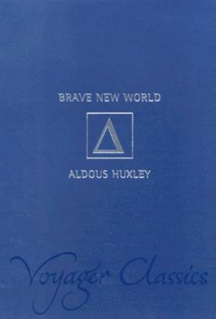 Voyager Classics: Brave New World by Aldous Huxley