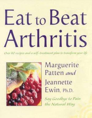 Eat To Beat Arthritis by Marguerite Patten & Jeannette Ewin