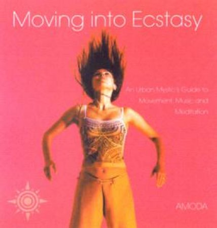 Moving Into Ecstasy by Amoda