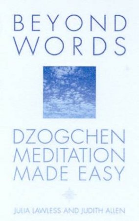 Beyond Words: Dzogchen Meditation Made Easy by Julia Lawless & Judith Allan