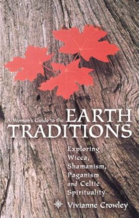 A Womans Guide To Earth Traditions by Vivianne Crowley