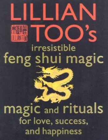 Lillian Too's Irresistible Feng Shui Magic by Lillian Too