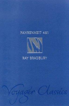 Voyager Classics: Fahrenheit 451 by Ray Bradbury