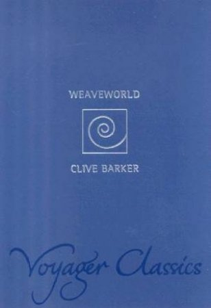 Voyager Classics: Weaveworld by Clive Barker