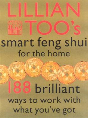 Lillian Too's Smart Feng Shui For The Home by Lillian Too
