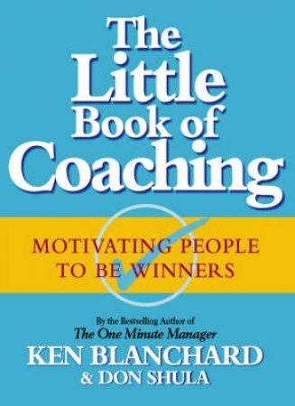 The Little Book Of Coaching by Ken Blanchard & Don Shula