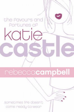 The Favours And Fortunes Of Katie Castle by Katie Campbell
