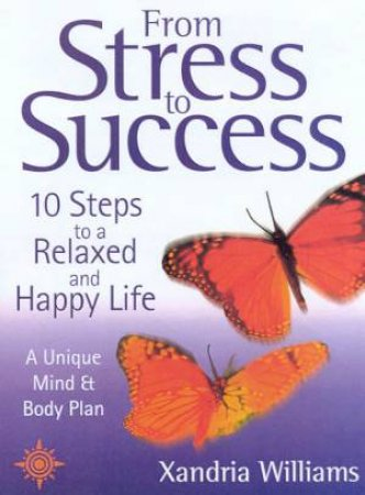 From Stress To Success by Xandria Williams