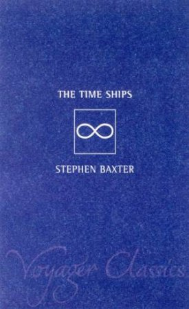 Voyager Classics: Time Ships by Stephen Baxter