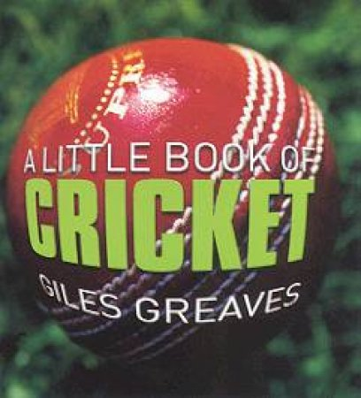 A Little Book Of Cricket by Giles Greaves