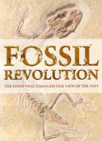 Fossil Revolution: The Finds That Changed Our View Of The Past by Douglas Palmer