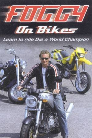 Foggy On Bikes: Learn To Ride Like A World Champion by Carl Fogarty & Neil Bramwell