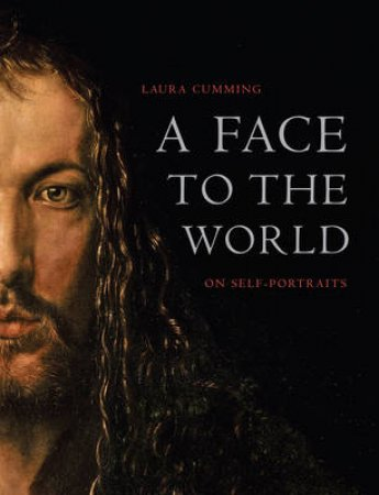 Face to the World: On Self Portraits by Laura Cumming