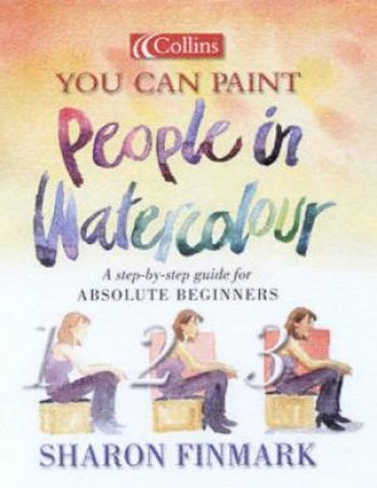 Collins You Can Paint: People In Watercolour by Sharon Finmark