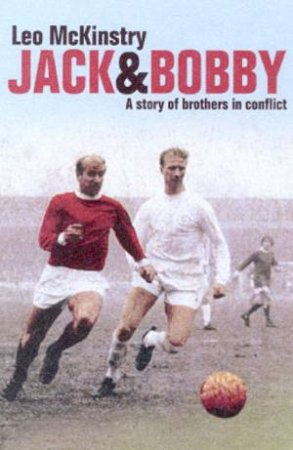 Jack And Bobby: A Story Of Brothers In Conflict by Leo McKinstry