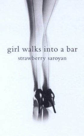 Girl Walks Into A Bar by Strawberry Saroyan