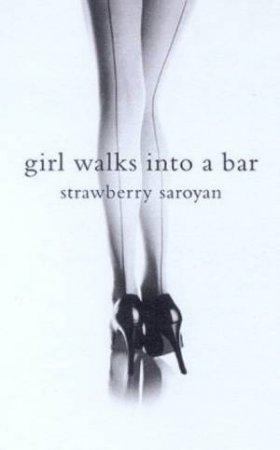 Girl Walks Into A Bar by Strawberry Saroyan