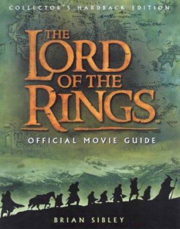 The Lord Of The Rings Official Movie Guide - Collector's Hardback Edition by Brian Sibley