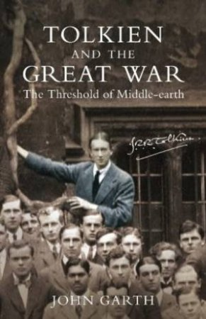 Tolkien's War: JRR Tolkien And The Great War by John Garth