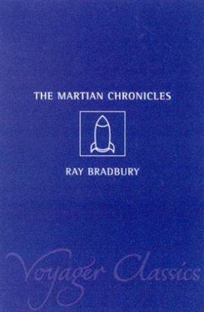 Voyager Classics: The Martian Chronicles by Ray Bradbury