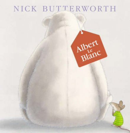 Albert Le Blanc by Nick Butterworth