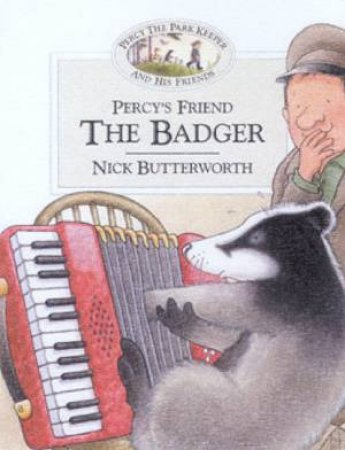 Percy The Park Keeper And His Friends: Percy's Friend The Badger by Nick Butterworth