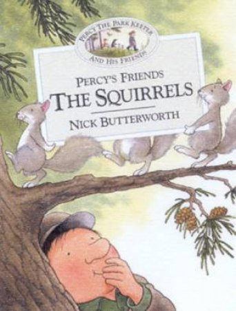 Percy The Park Keeper And His Friends: Percy's Friends The Squirrels by Nick Butterworth