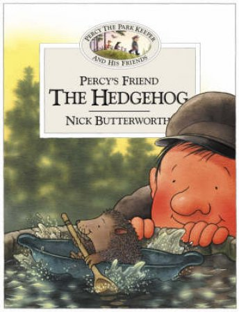 Percy The Park Keeper And His Friends: Percy's Friend The Hedgehog by Nick Butterworth