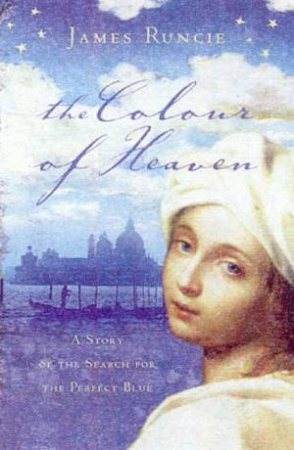 The Colour Of Heaven by James Runcie