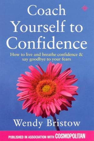 Coach Yourself To Confidence by Wendy Bristow