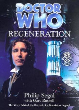 Doctor Who: Regeneration by Philip Segal & Gary Russell