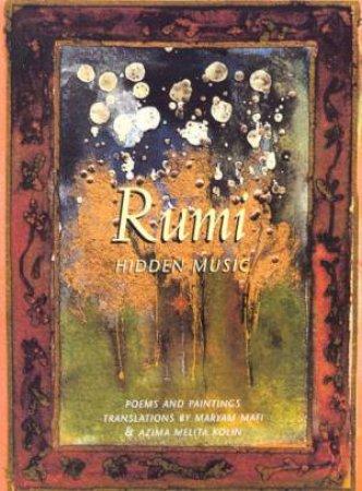 Rumi: Hidden Music by Maryam Mafi & Melita Kolin