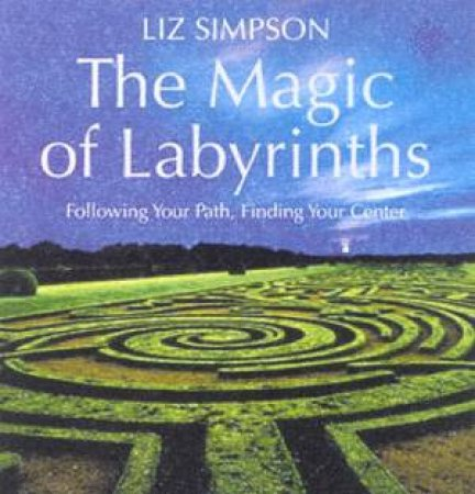 The Magic Of Labyrinths by Liz Simpson