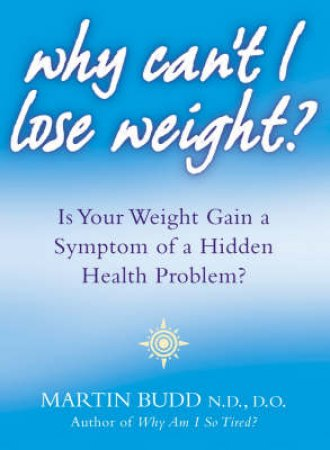 Why Can't I Lose Weight? by Martin Budd