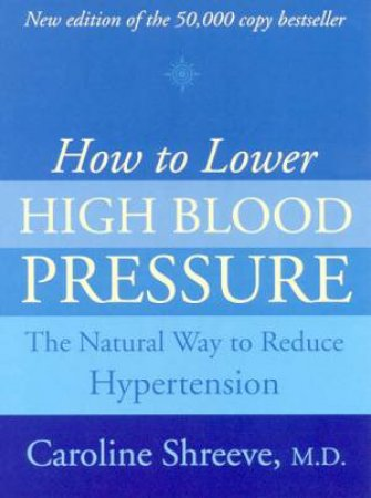 How To Lower High Blood Pressure by Dr Caroline Shreeve