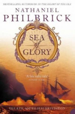 Sea Of Glory: The Epic South Seas Expedition by Nathaniel Philbrick