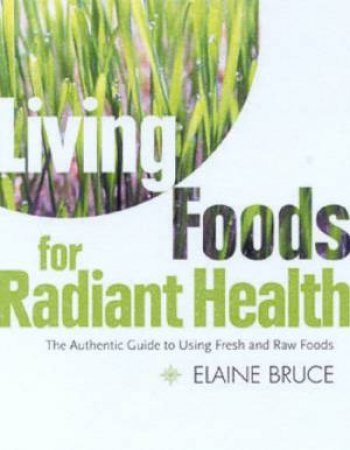 Living Foods For Radiant Health by Elaine Bruce