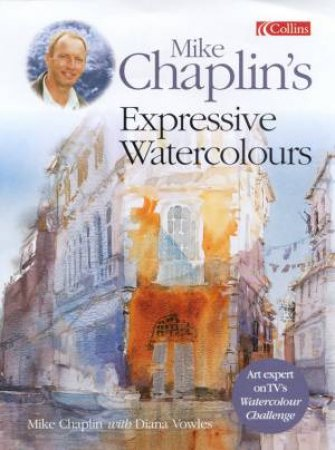Mike Chaplin's Expressive Water by Mike Chaplin & Diana Vowles