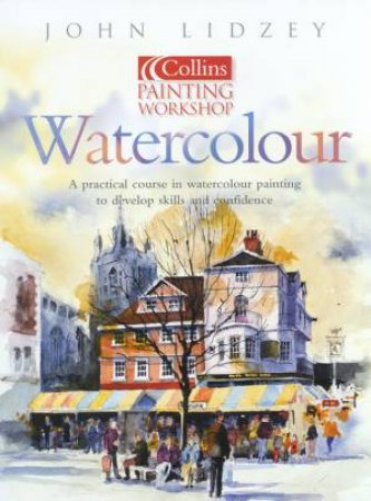 Collins Painting Workshop: Watercolour by John Lidzey