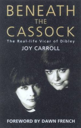Beneath The Cassock: The Real-Life Vicar Of Dibley by Joy Carroll