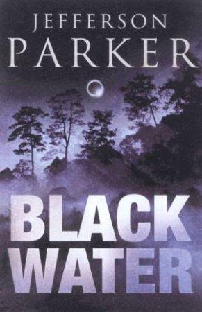 Black Water by Jefferson Parker