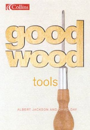 Collins Good Wood: Tools by Albert Jackson & David Day