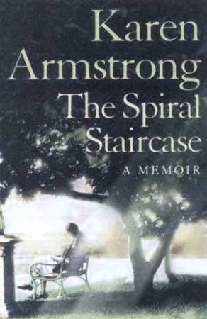 The Spiral Staircase: A Memoir by Karen Armstrong
