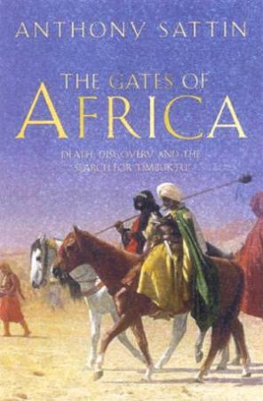 The Gates Of Africa: Death, Discovery And The Quest For Timbuktu by Anthony Sattin